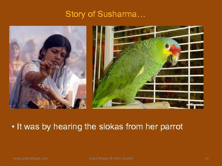 Story of Susharma… • It was by hearing the slokas from her parrot www.