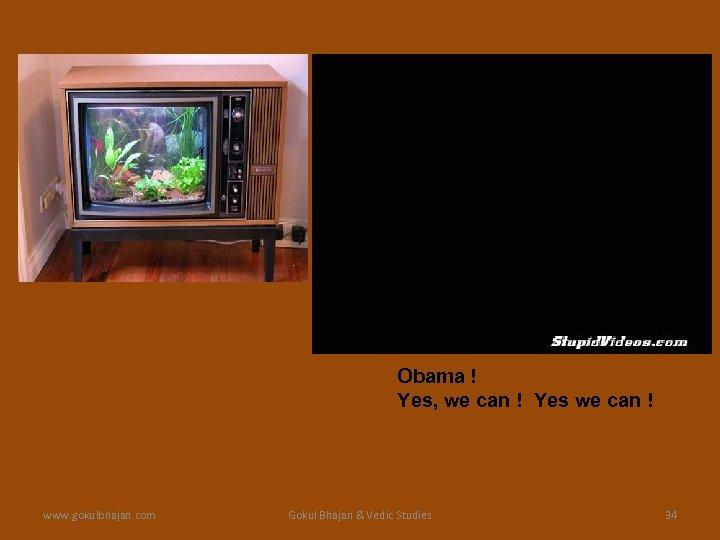 Obama ! Yes, we can ! Yes we can ! www. gokulbhajan. com Gokul