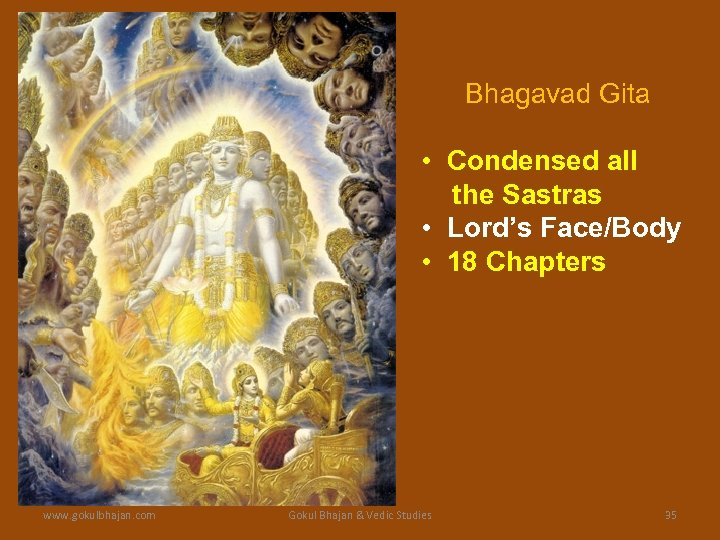Bhagavad Gita • Condensed all the Sastras • Lord's Face/Body • 18 Chapters www.