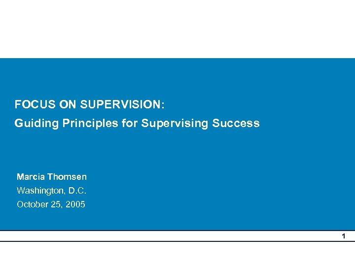 FOCUS ON SUPERVISION: Guiding Principles for Supervising Success Marcia Thomsen Washington, D. C. October