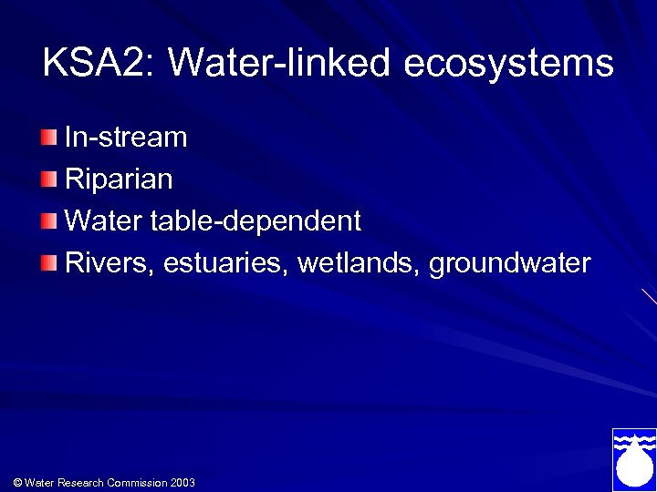 KSA 2: Water-linked ecosystems In-stream Riparian Water table-dependent Rivers, estuaries, wetlands, groundwater © Water