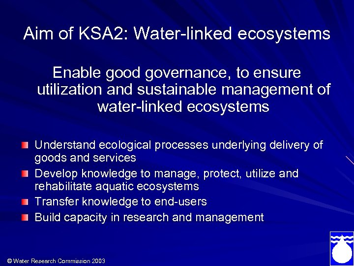 Aim of KSA 2: Water-linked ecosystems Enable good governance, to ensure utilization and sustainable
