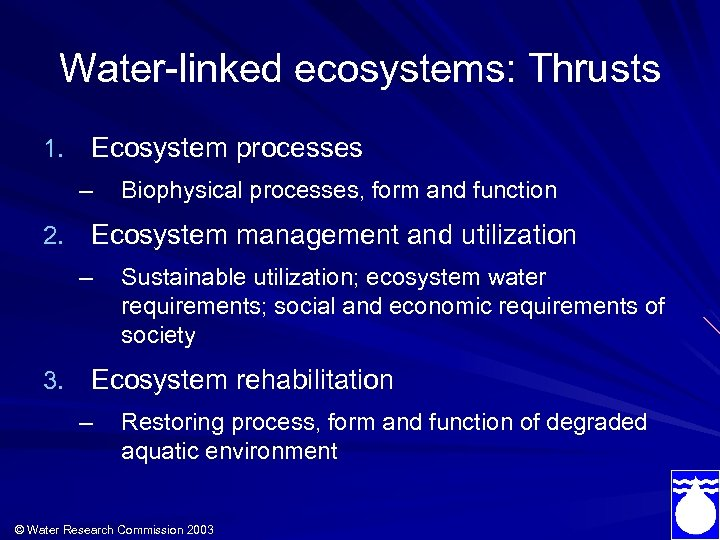 Water-linked ecosystems: Thrusts 1. Ecosystem processes – Biophysical processes, form and function 2. Ecosystem