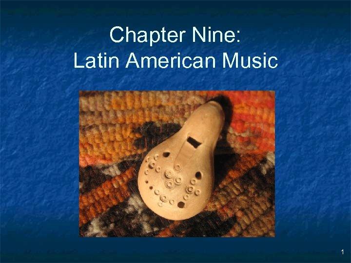 Chapter Nine: Latin American Music 1