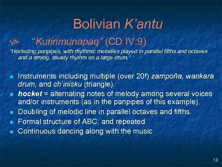"Bolivian K'antu h ""Kutirimunapaq"" (CD IV: 9) ""Hocketing panpipes, with rhythmic melodies played in"