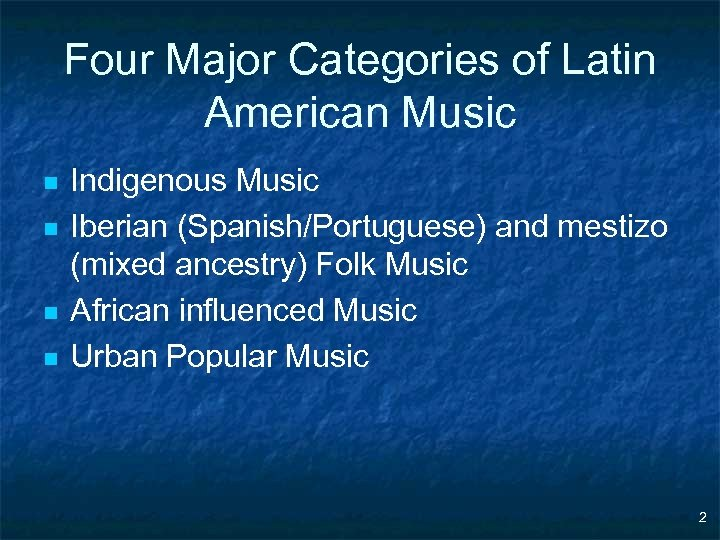 Four Major Categories of Latin American Music n n Indigenous Music Iberian (Spanish/Portuguese) and