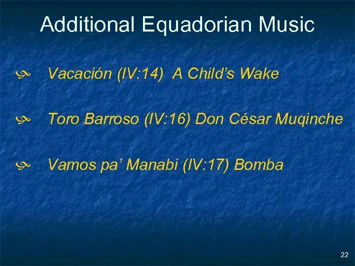 Additional Equadorian Music h Vacación (IV: 14) A Child's Wake h Toro Barroso (IV: