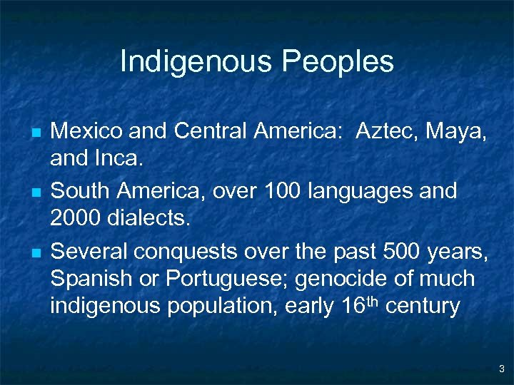 Indigenous Peoples n n n Mexico and Central America: Aztec, Maya, and Inca. South