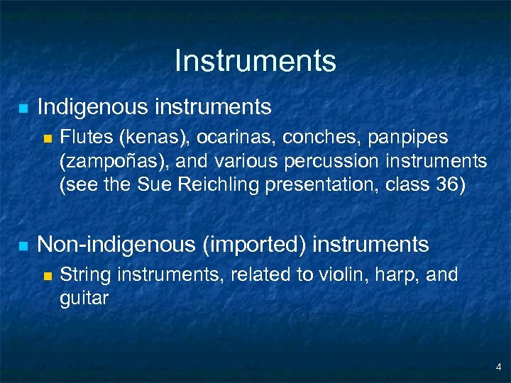 Instruments n Indigenous instruments n n Flutes (kenas), ocarinas, conches, panpipes (zampoñas), and various