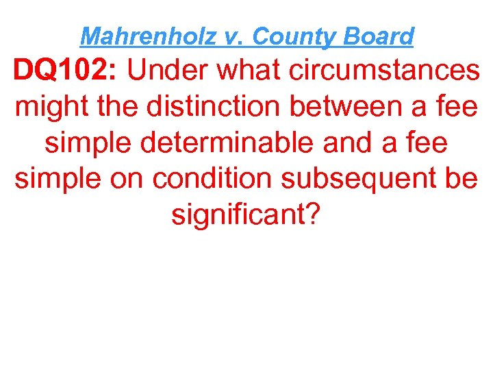 Mahrenholz v. County Board DQ 102: Under what circumstances might the distinction between a