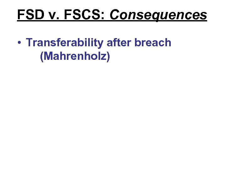 FSD v. FSCS: Consequences • Transferability after breach (Mahrenholz)