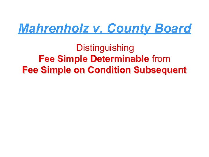 Mahrenholz v. County Board Distinguishing Fee Simple Determinable from Fee Simple on Condition Subsequent