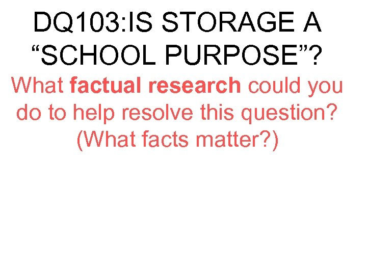 "DQ 103: IS STORAGE A ""SCHOOL PURPOSE""? What factual research could you do to"