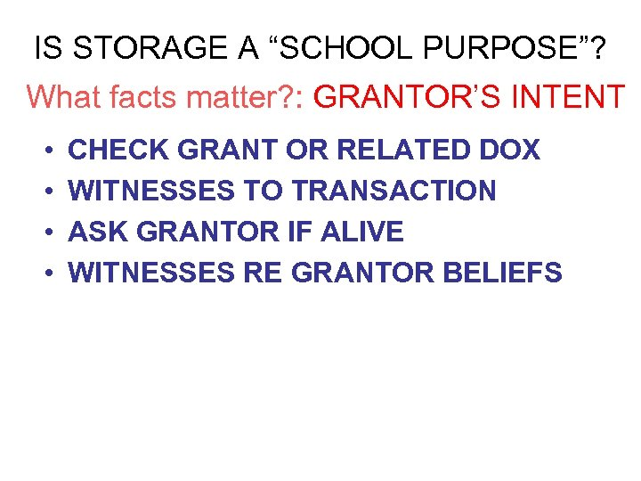"IS STORAGE A ""SCHOOL PURPOSE""? What facts matter? : GRANTOR'S INTENT • • CHECK"