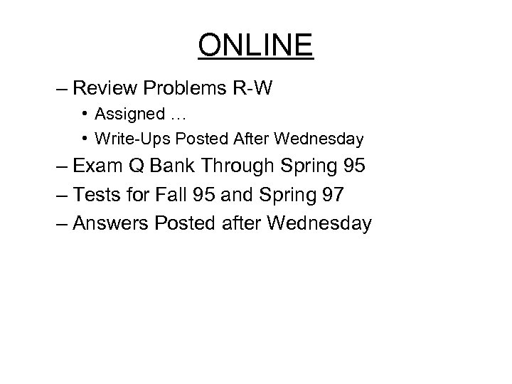 ONLINE – Review Problems R-W • Assigned … • Write-Ups Posted After Wednesday –