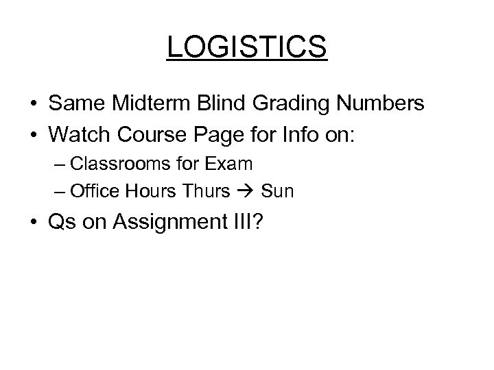 LOGISTICS • Same Midterm Blind Grading Numbers • Watch Course Page for Info on: