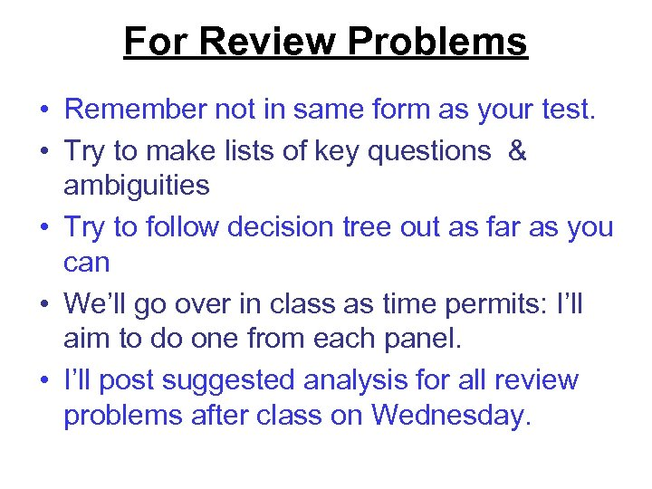 For Review Problems • Remember not in same form as your test. • Try