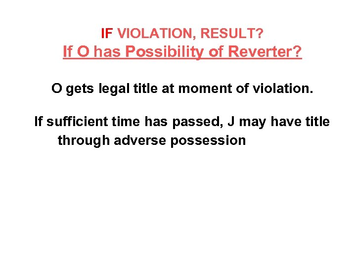 IF VIOLATION, RESULT? If O has Possibility of Reverter? O gets legal title at