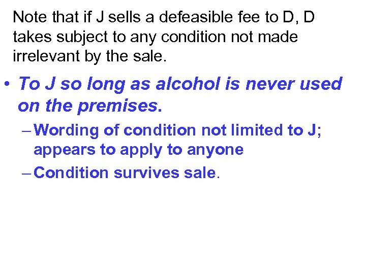 Note that if J sells a defeasible fee to D, D takes subject to