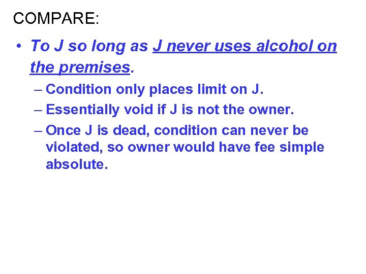 COMPARE: • To J so long as J never uses alcohol on the premises.