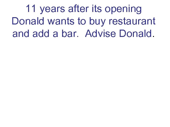 11 years after its opening Donald wants to buy restaurant and add a bar.