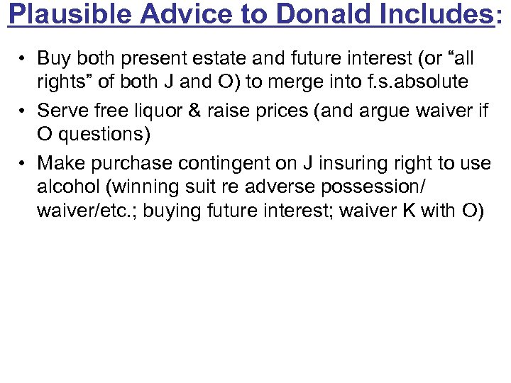 Plausible Advice to Donald Includes: • Buy both present estate and future interest (or