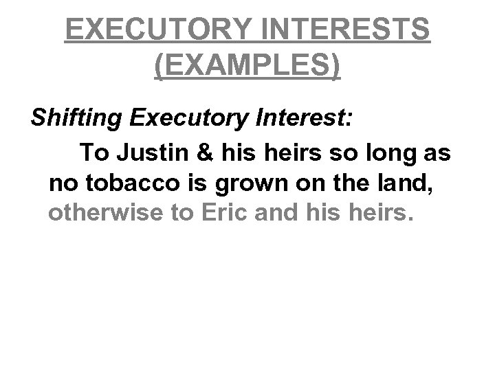 EXECUTORY INTERESTS (EXAMPLES) Shifting Executory Interest: To Justin & his heirs so long as