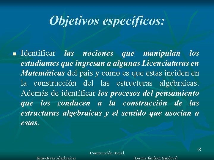 Objetivos específicos: n Identificar las nociones que manipulan los estudiantes que ingresan a algunas