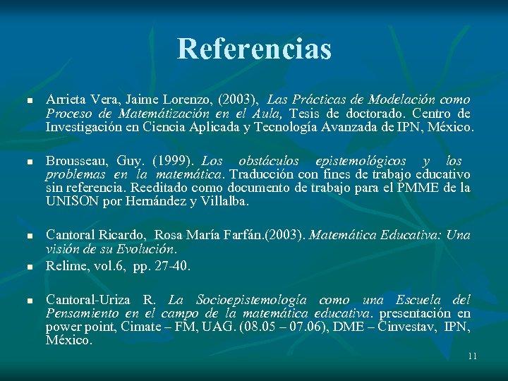 Referencias n n n Arrieta Vera, Jaime Lorenzo, (2003), Las Prácticas de Modelación como