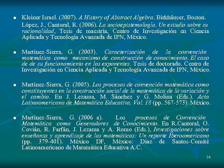 n n Kleiner Israel. (2007). A History of Abstract Algebra. Birkhäuser, Boston. López, J.