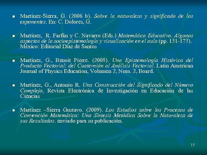 n n n Martínez-Sierra, G. (2006 b). Sobre la naturaleza y significado de los