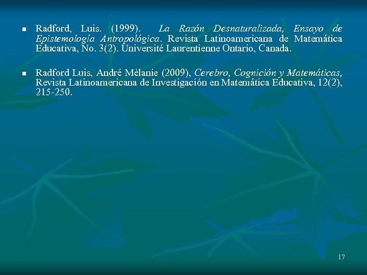n n Radford, Luis. (1999). La Razón Desnaturalizada, Ensayo de Epistemología Antropológica. Revista Latinoamericana
