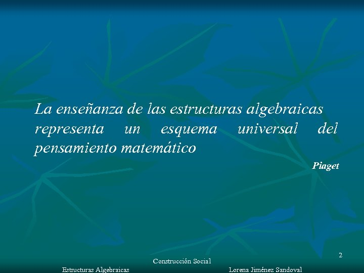 La enseñanza de las estructuras algebraicas representa un esquema universal del pensamiento matemático Piaget