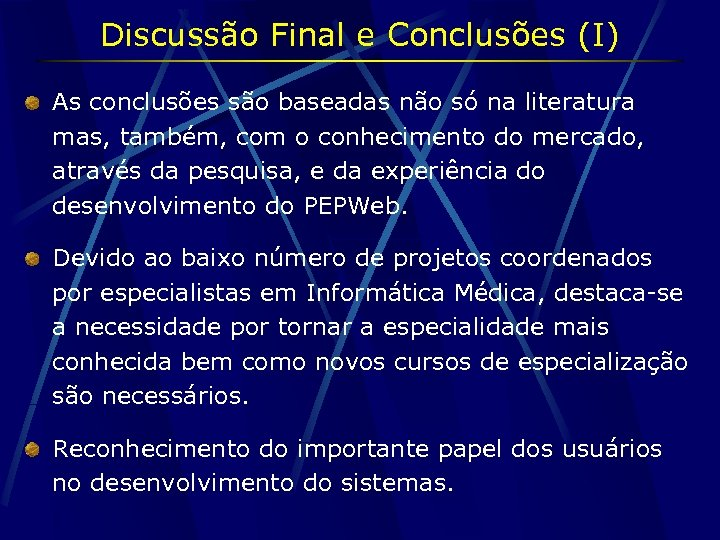Discussão Final e Conclusões (I) As conclusões são baseadas não só na literatura mas,