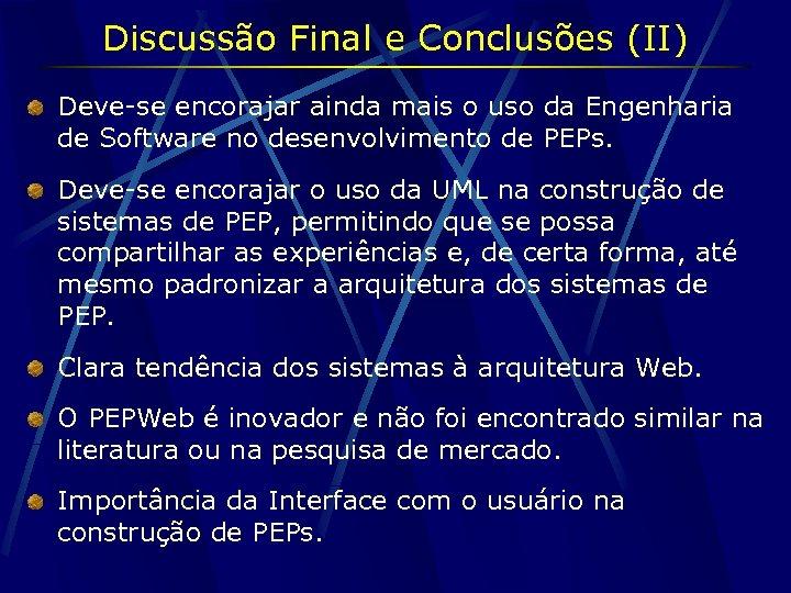 Discussão Final e Conclusões (II) Deve-se encorajar ainda mais o uso da Engenharia de