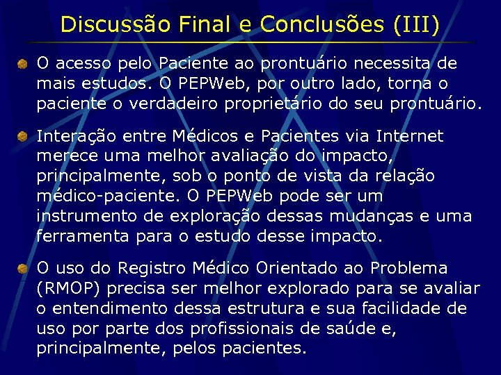 Discussão Final e Conclusões (III) O acesso pelo Paciente ao prontuário necessita de mais