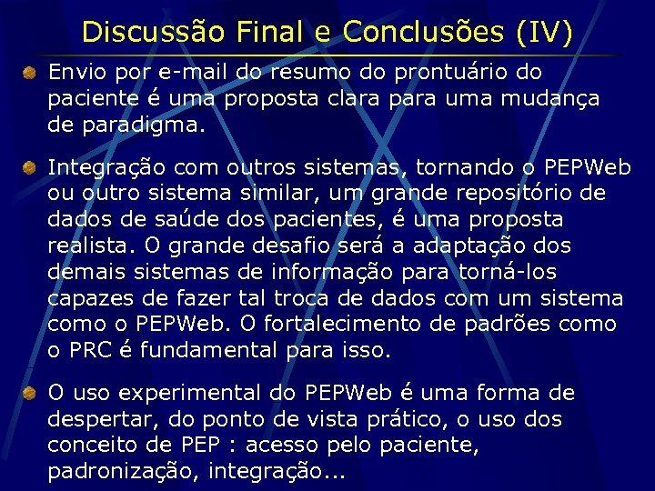 Discussão Final e Conclusões (IV) Envio por e-mail do resumo do prontuário do paciente