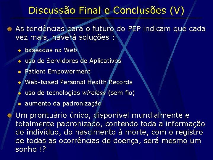 Discussão Final e Conclusões (V) As tendências para o futuro do PEP indicam que