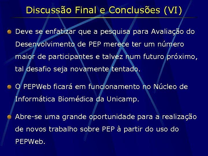 Discussão Final e Conclusões (VI) Deve se enfatizar que a pesquisa para Avaliação do