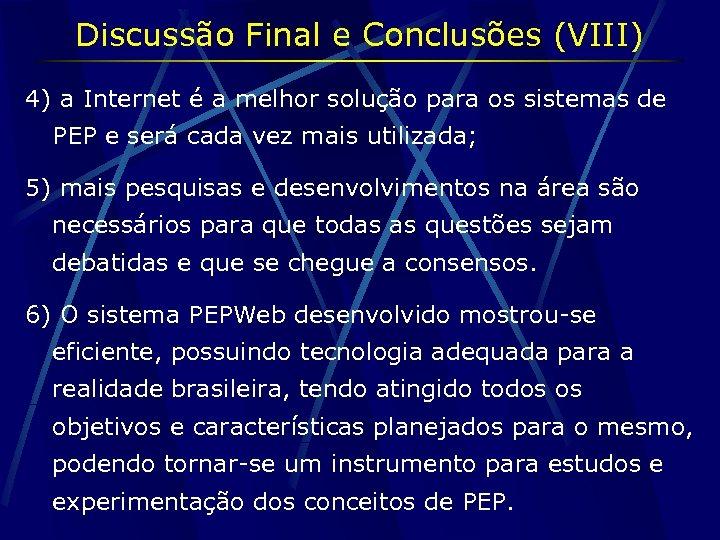 Discussão Final e Conclusões (VIII) 4) a Internet é a melhor solução para os