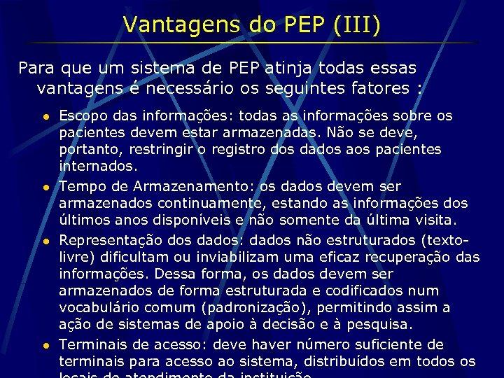 Vantagens do PEP (III) Para que um sistema de PEP atinja todas essas vantagens