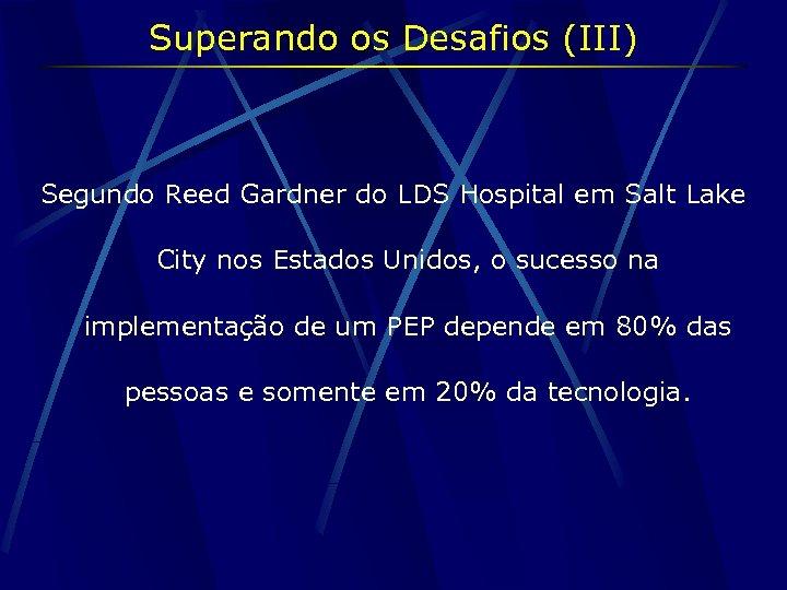 Superando os Desafios (III) Segundo Reed Gardner do LDS Hospital em Salt Lake City