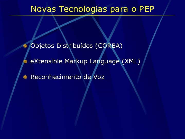 Novas Tecnologias para o PEP Objetos Distribuídos (CORBA) e. Xtensible Markup Language (XML) Reconhecimento