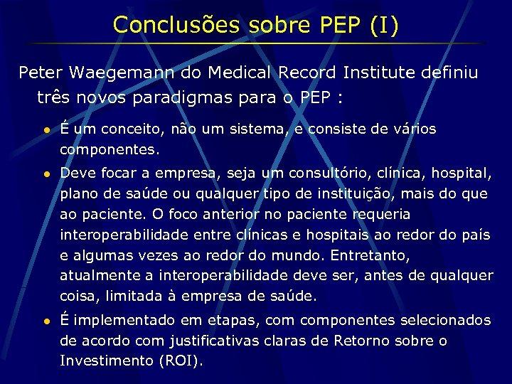 Conclusões sobre PEP (I) Peter Waegemann do Medical Record Institute definiu três novos paradigmas
