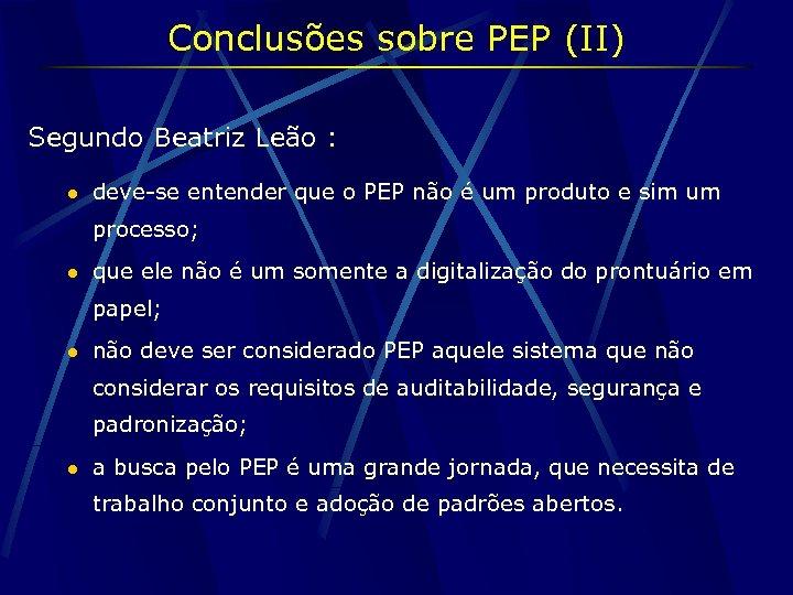 Conclusões sobre PEP (II) Segundo Beatriz Leão : l deve-se entender que o PEP