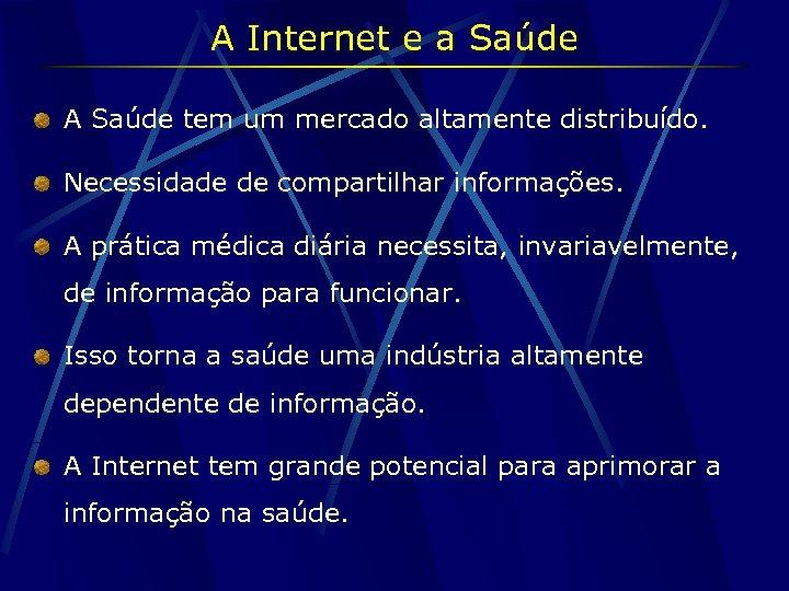 A Internet e a Saúde A Saúde tem um mercado altamente distribuído. Necessidade de