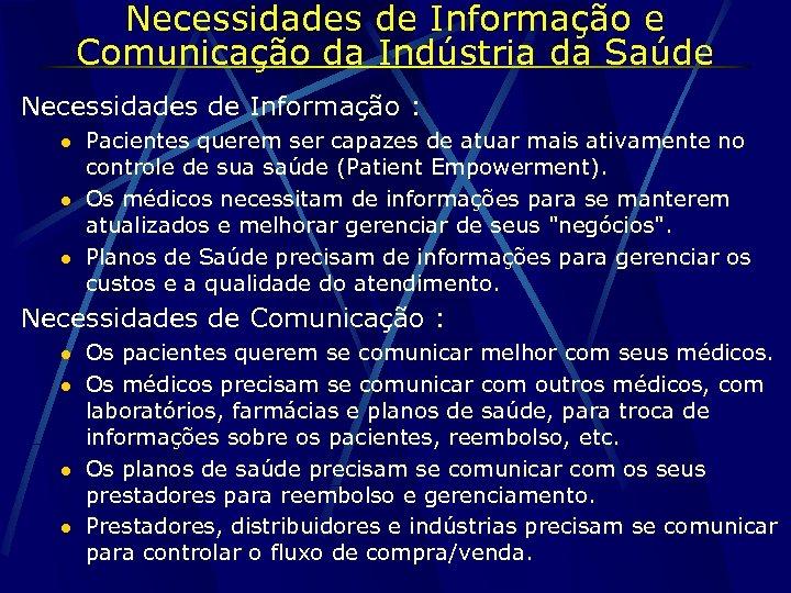 Necessidades de Informação e Comunicação da Indústria da Saúde Necessidades de Informação : l