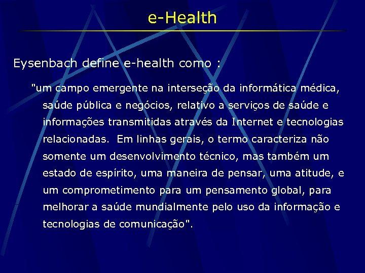 e-Health Eysenbach define e-health como :