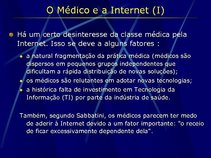 O Médico e a Internet (I) Há um certo desinteresse da classe médica pela