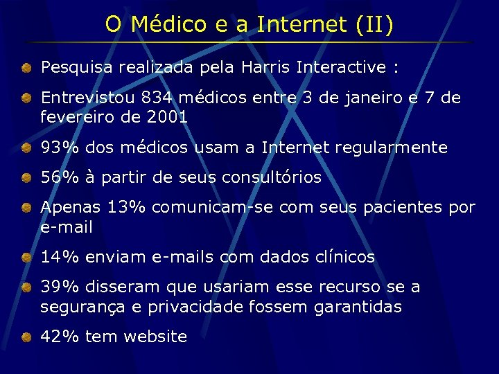 O Médico e a Internet (II) Pesquisa realizada pela Harris Interactive : Entrevistou 834